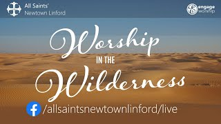 Worship in the Wilderness for All Saints', Sunday 7 March 2021