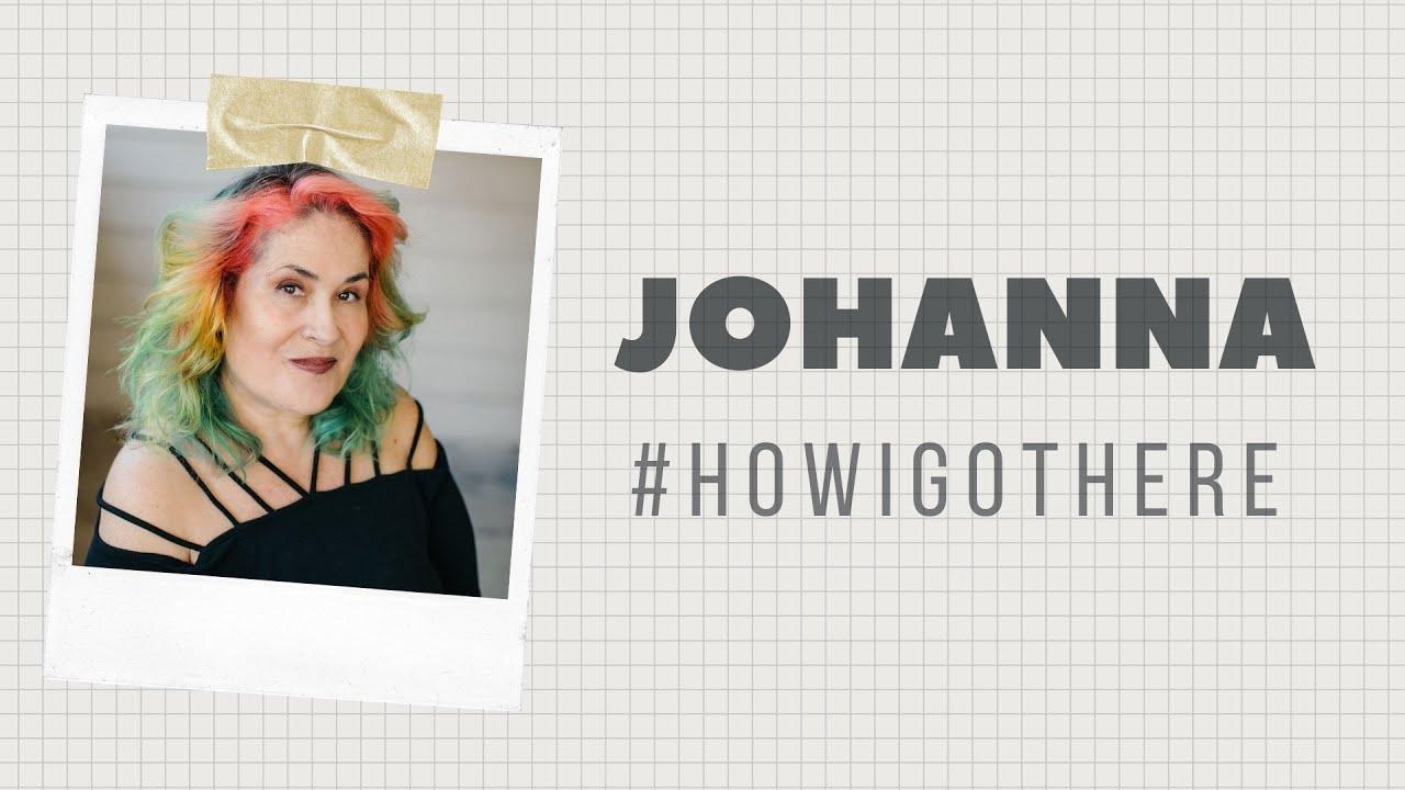 HOW I GOT HERE: Johanna Carlisle Zepeda