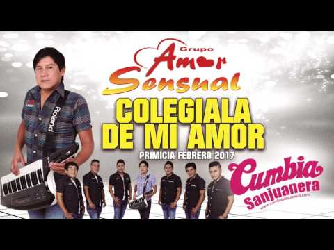 Amor Sensual - Colegiala de mi amor [PRIMICIA] Febrero 2017 CUMBIA SANJUANERA