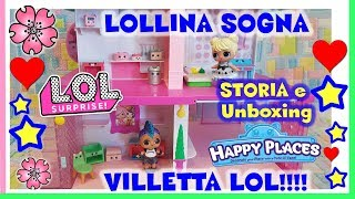 LOLLINA SOGNA ...VILLETTA LOL!! Unboxing CASA Happy Places!! Storie Lol Surprise By Lara e Babou