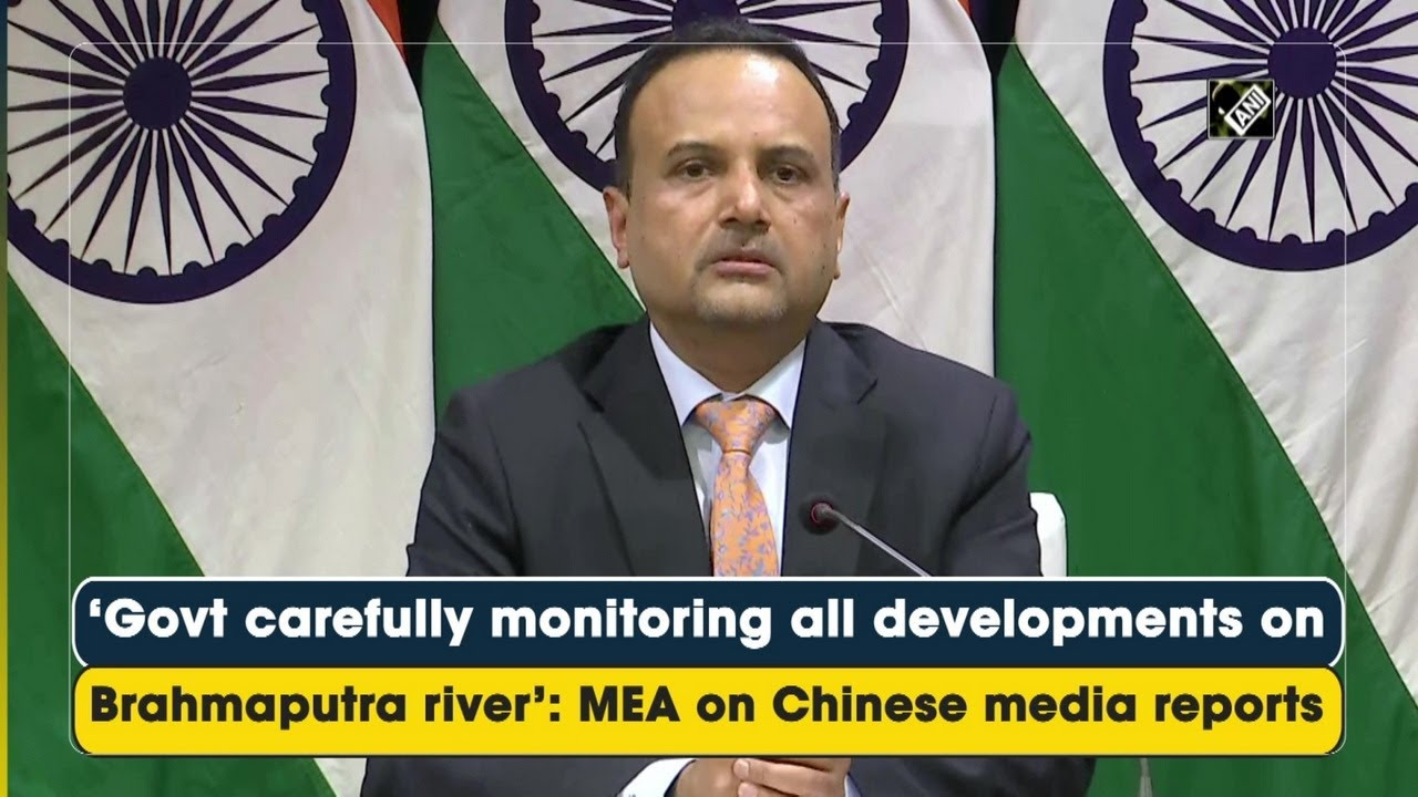 'Govt carefully monitoring all developments on Brahmaputra river': MEA on Chinese media reports