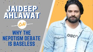 Jaideep Ahlawat Opens Up On WHY The Nepotism Debate Is Baseless