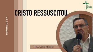 Culto Manhã - Domingo 04/04/21 - Cristo ressuscitou - Rev. Célio Miguel