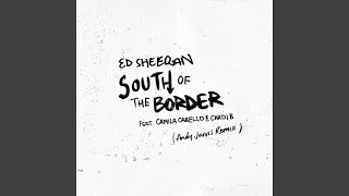 Gambar cover South of the Border (feat. Camila Cabello & Cardi B) (Andy Jarvis Remix)