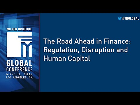 The Road Ahead in Finance: Regulation, Disruption and Human Capital