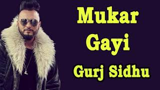 Mukar Gayi - Gurj Sidhu || Original Full Song || Latest Punjabi Songs 2019 || New Punjabi Song 2019