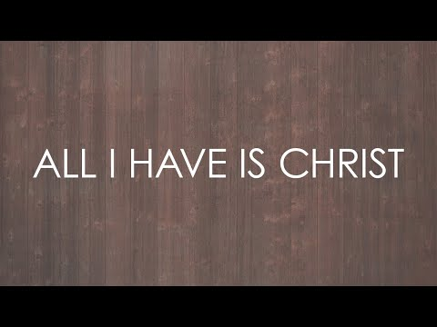 All I Have Is Christ feat Paul Baloche   Lyric