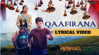 Qaafirana | Arijit Singh & Nikita Gandhi | Kedarnath 2018 | Lyrical Video