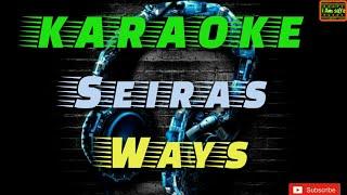 Download lagu Seiras - Ways Karaoke