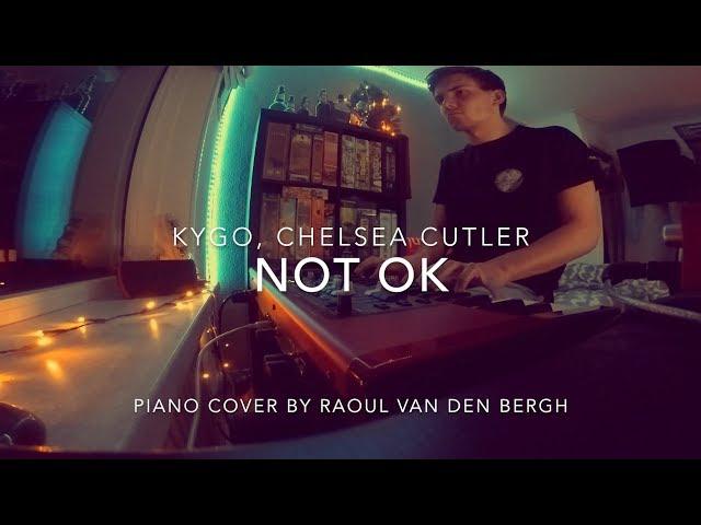 Kygo, Chelsea Cutler - Not Ok (Piano Cover + Sheets)