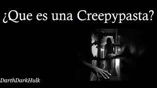 ¿Que es una Creepypasta? [Loquendo].- DarthDarkHulk