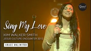Sing My Love - Jesus Culture Encounter 2012 Live