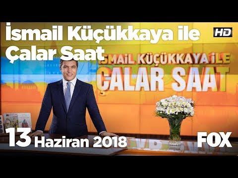 13 Haziran 2018 İsmail Küçükkaya ile Çalar Saat