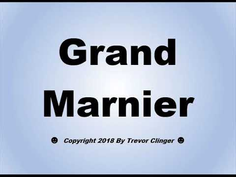 How To Pronounce Grand Marnier
