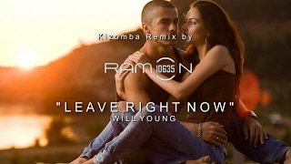 ♫ LEAVE RIGHT NOW ǀ Kizomba Remix by Ramon10635 ǀ WILL YOUNG