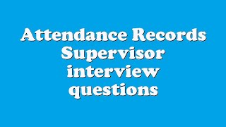 Attendance Records Supervisor interview questions