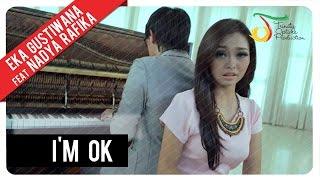 Video Eka Gustiwana feat. Nadya Rafika - I'm OK | Official Video Clip download MP3, 3GP, MP4, WEBM, AVI, FLV Agustus 2017