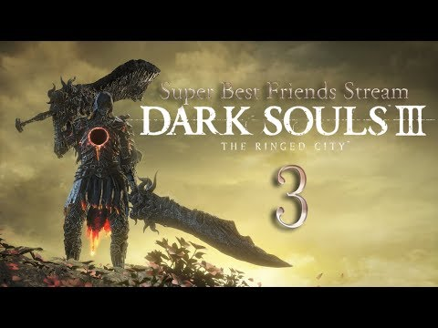 Super Best Friends Stream Dark Souls 3: The Ringed City (Part 3 final)