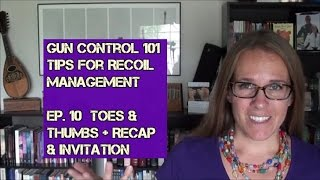 Gun Control 101 - Tips for Recoil Management (Ep. 10): Toes/Thumbs Forward