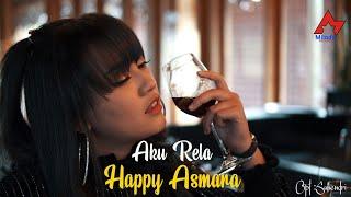 Happy Asmara - Aku Rela [OFFICIAL]