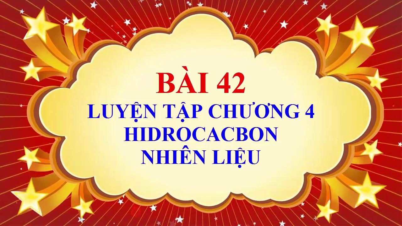 Hóa học lớp 9 – Bài 42 – Luyện tập chương 4 – Hidrocacbon, nhiên liệu