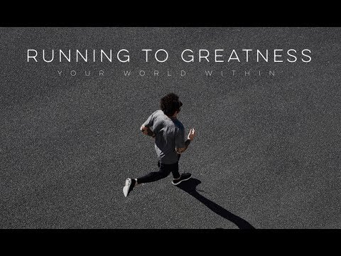 Running to Greatness – Motivational Video