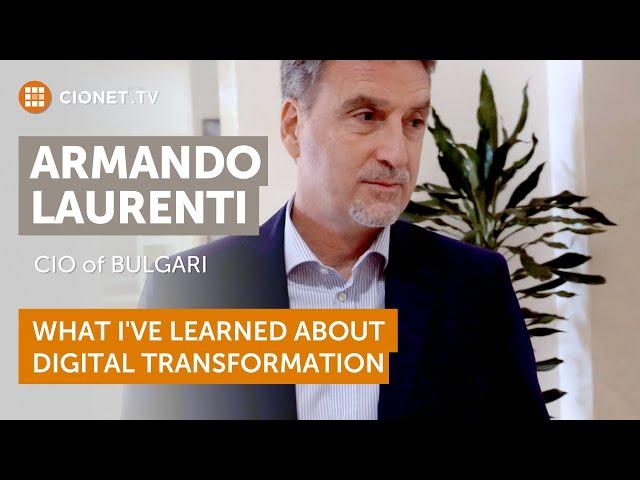Armando Laurenti – CIO of Bulgari – Leassons Learned from Digital Transformation