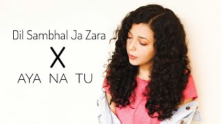 Dil Sambhal Ja Zara x Aya Na Tu Female Cover Version Shreya Karmakar Mp3 Song Download