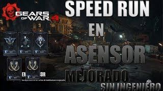 SPEED RUN EN ASENSOR SIN INGENIEROS ! (CON PESADOS) MAS EFICAZ Y RAPIDO ! gears of war 4