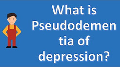 What is Pseudodementia of depression ? | Health News and FAQ