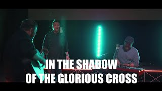In the Shadow of the Glorious Cross - Village Church RVA Worship Cover