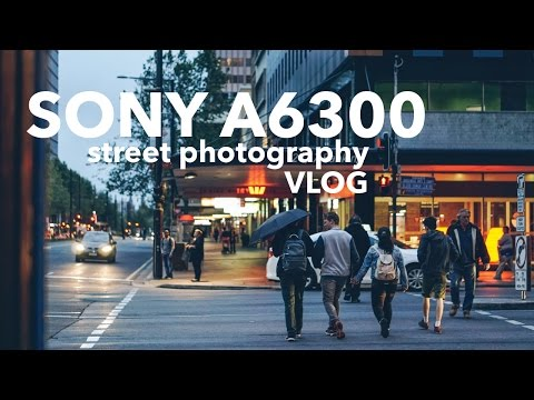 SONY A6300 STREET PHOTOGRAPHY VLOG