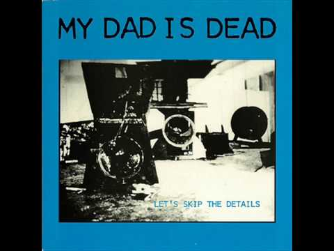 My Dad Is Dead - Five Minutes