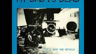 Watch My Dad Is Dead Five Minutes video