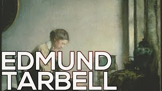 Edmund Tarbell: A collection of 129 paintings (HD)
