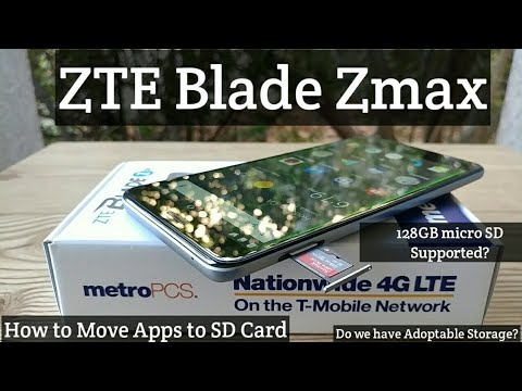 ZTE Blade Zmax Does it support 128GB SD Card? Does it have adoptable storage? Move apps to SD Card.