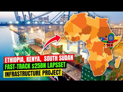 Ethiopia, Kenya, South Sudan Fast Track $25 Billion LAPSSET Corridor project