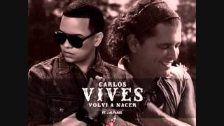 Carlos Vives Ft J Alvarez   Volvi A Nacer (Official Remix)