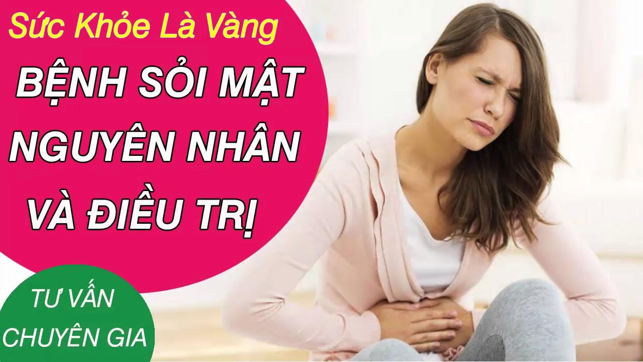 Bệnh sỏi mật - Nên kiêng gì? Nguyên nhân và cách điều trị - Tư vấn Tiến sĩ Nguyễn Thị Vân Anh
