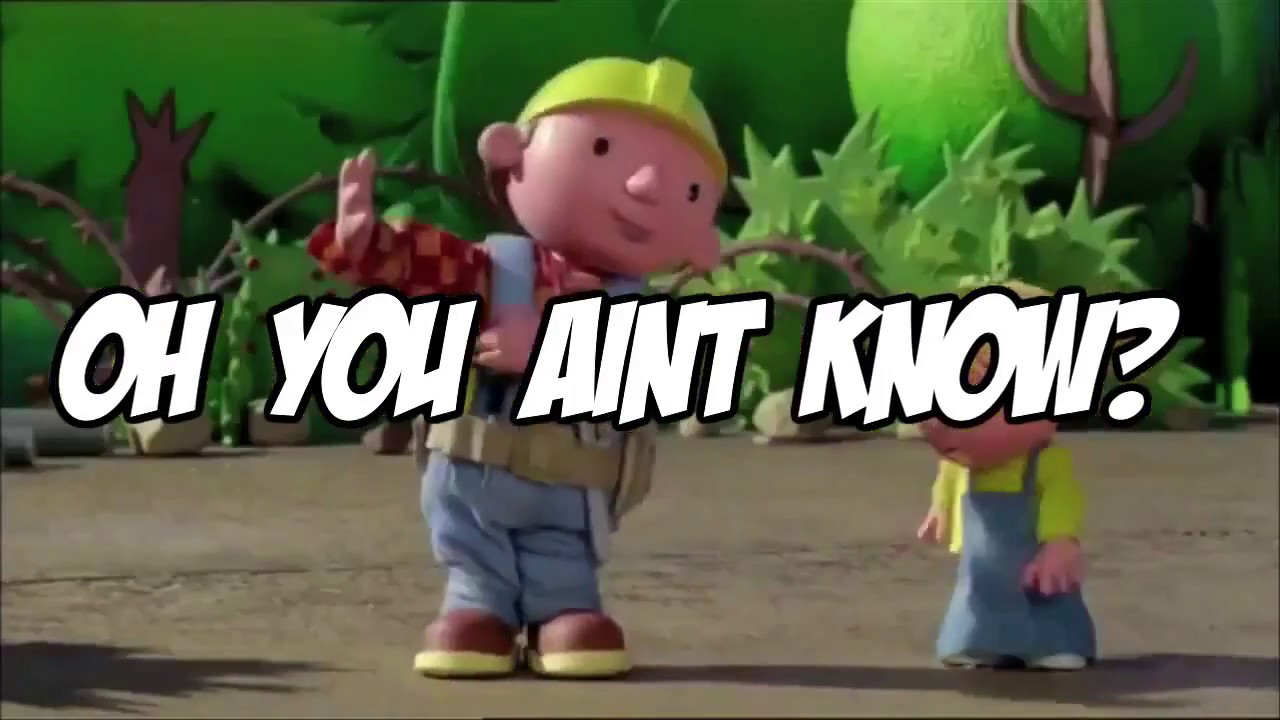 YEA IM BOBBY B*TCH!!! (BOB THE BUILDER DANK MEME) - YouTube