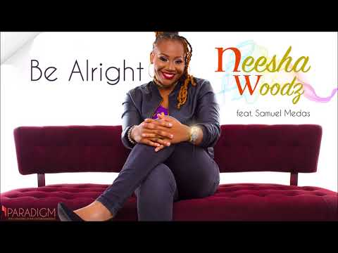 Be Alright- Neesha Woodz ft. Samuel Medas [Official Audio] 2018