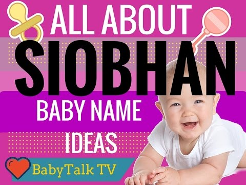 ALL ABOUT THE NAME SIOBHAN! History, Origin, Meaning & More Baby Name Ideas Irish