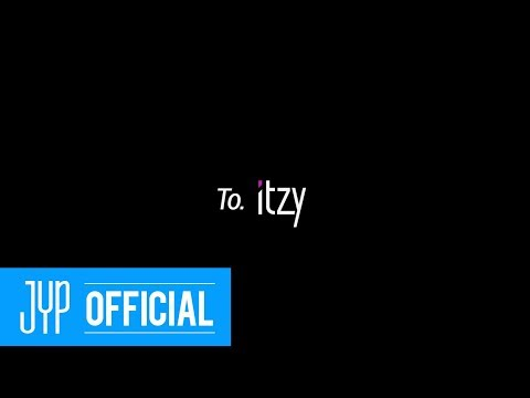 To. ITZY, From. JYP Family