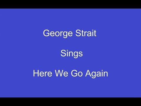 Here We Go Again + On Screen Lyrics --- George Strait