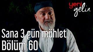 Yeni Gelin 60. Bölüm - Sana 3 Gün Mühlet