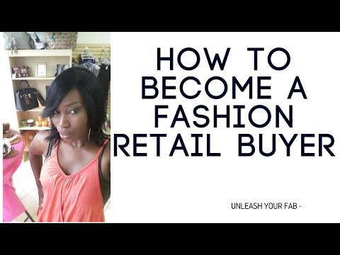 How To Become A Fashion Retail Buyer!