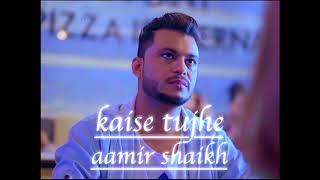 Kaise Tujhe  - Aamir Shaikh - Maal Road Dilli