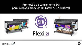 Promoção de Lançamento SAi para  o novos modelos HP Látex 700 e 800 (W)