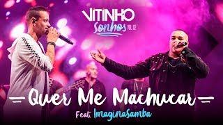 VITINHO - Quer Me Machucar Feat. IMAGINAsamba (Ao Vivo)