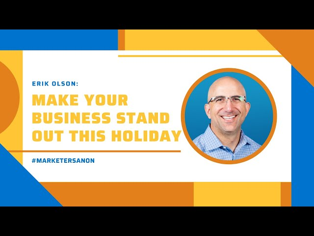 Make Your Business Stand Out This Holiday - Erik Olson